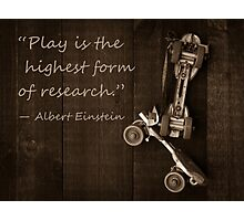 """Play is the highest form of research."" ― Albert Einstein Photographic Print"