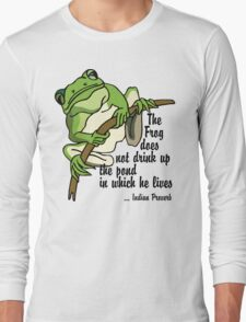 """Earth Day """"The Frog Does Not Drink Up The Pond In Which It Lives"""" Long Sleeve T-Shirt"""
