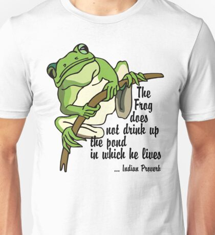 """Earth Day """"The Frog Does Not Drink Up The Pond In Which It Lives"""" Unisex T-Shirt"""
