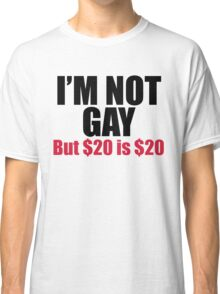 I'm Not Gay Dollars Funny Quote Classic T-Shirt