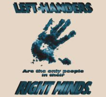 Left-Handers are the only people in their right mind. by Weber Consulting