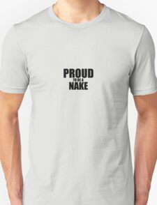 Proud to be a NAKE T-Shirt