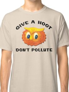 "Earth Day ""Give A Hoot Don't Pollute"" Classic T-Shirt"