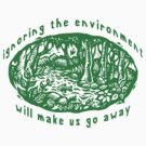 """Earth Day """"Ignoring The Environment Will Make Us Go Away"""" by HolidayT-Shirts"""