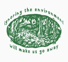 "Earth Day ""Ignoring The Environment Will Make Us Go Away"" Kids Clothes"