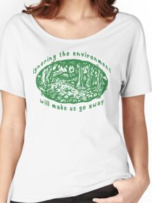 "Earth Day ""Ignoring The Environment Will Make Us Go Away"" Women's Relaxed Fit T-Shirt"