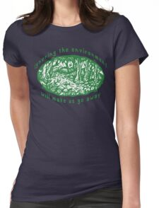 """Earth Day """"Ignoring The Environment Will Make Us Go Away"""" Womens Fitted T-Shirt"""