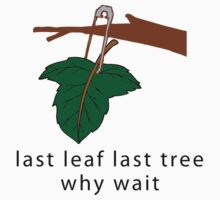 "Earth Day Save The Trees ""Last Leaf Last Tree - Why Wait"" by HolidayT-Shirts"