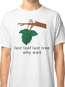 "Earth Day Save The Trees ""Last Leaf Last Tree - Why Wait"" Classic T-Shirt"