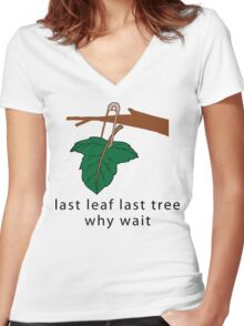 """Earth Day Save The Trees """"Last Leaf Last Tree - Why Wait"""" Women's Fitted V-Neck T-Shirt"""