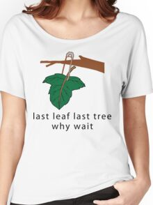 "Earth Day Save The Trees ""Last Leaf Last Tree - Why Wait"" Women's Relaxed Fit T-Shirt"