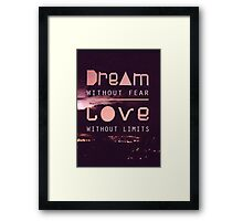 Dream Without Fear. Love Without Limits. Framed Print