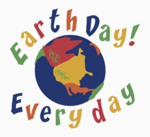 Earth Day Everyday by HolidayT-Shirts