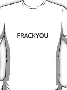 Frack You T-Shirt