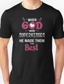 When God Made Supervisors He Made Them The Best - Tshirts & Accessories T-Shirt
