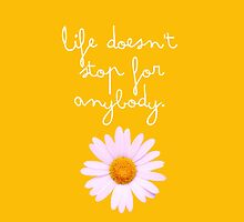 Life Doesn't Stop For Anybody by deanlosechester