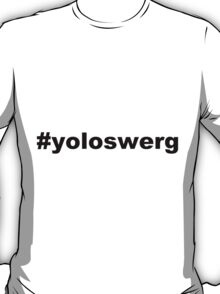 #yoloswerg T-Shirt