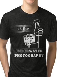 I Like Underwater Photography Tri-blend T-Shirt