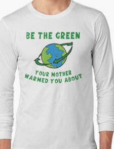 Earth Day Be Green Long Sleeve T-Shirt