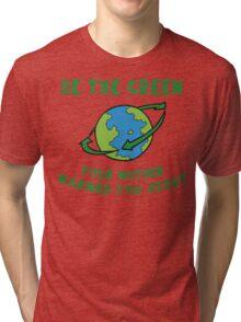Earth Day Be Green Tri-blend T-Shirt