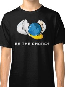 Be The Change Earth Day Classic T-Shirt