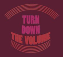 TURN down the VOLUME by TeaseTees