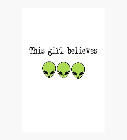 This Girl Believes in Aliens Photographic Print
