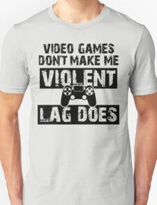 LAG Makes Me Violent! T-Shirt