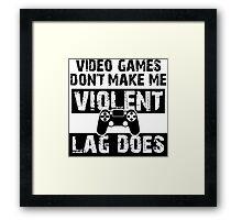 LAG Makes Me Violent! Framed Print