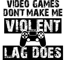 LAG Makes Me Violent! Photographic Print