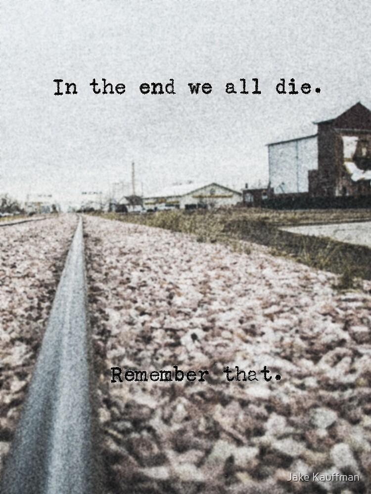 We All Die. by Jake Kauffman