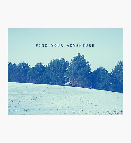 Find Your Adventure Photographic Print