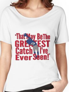 That May Be The Greatest Catch I've ever Seen Women's Relaxed Fit T-Shirt
