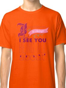 I Pay Attention To Things I See You Being All About Classic T-Shirt