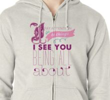 I Pay Attention To Things I See You Being All About Zipped Hoodie