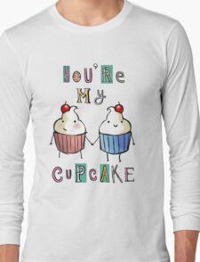 you're my cupcake Long Sleeve T-Shirt