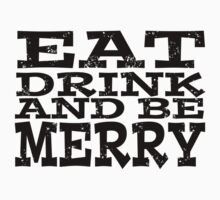 EAT DRINK AND BE MERRY by BillyTWilliams