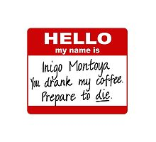 Inigo Montoya You Drank My Coffee by Ringskulls