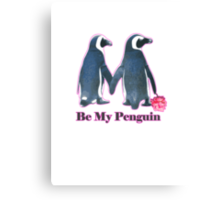 Be My Penguin this valentines day  Canvas Print