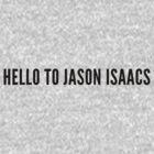 Hello To Jason Isaacs - Standard (black text) by bitrot
