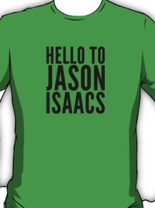 Hello To Jason Isaacs - Superfan! (black text) T-Shirt