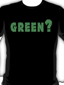 Earth Day Green? T-Shirt