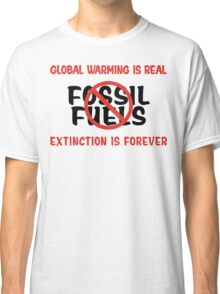 Earth Day Stop Using Fossil Fuels Classic T-Shirt