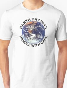 Earth Day 2013 Handle With Care Unisex T-Shirt