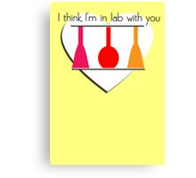 I'm in Lab with you Canvas Print