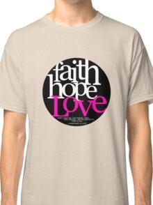 Faith, Hope, Love Classic T-Shirt
