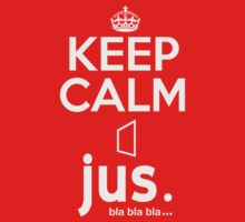 jus. bla bla bla ... ~ Keep Calm #1 Kids Clothes
