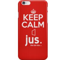 jus. bla bla bla ... ~ Keep Calm #1 iPhone Case/Skin