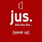 jus. bla bla bla... speak up by Vidka Art