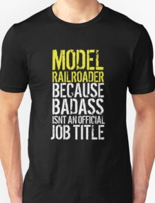 Funny 'Model Railroader because Badass Isn't an Official Job Title' Tshirt, Accessories and Gifts T-Shirt